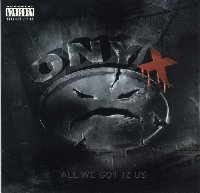 ONYX - All We Got Iz Us