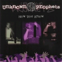 UNKNOWN PROPHETS - Now You Know