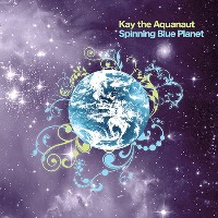 KAY THE AQUANAUT - Spinning Blue Planet