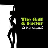 THE GAFF & FACTOR - The Trip Beyond