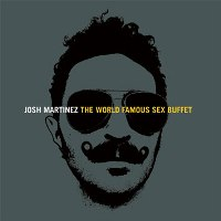 JOSH MARTINEZ - The World Famous Sex Buffet