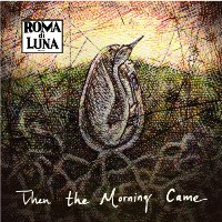 ROMA DI LUNA - Then the Morning Came