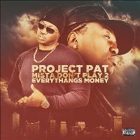 PROJECT PAT - Mista Dont Play 2: Everythangs Money