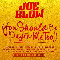 JOE BLOW - You Should Be Payin' Me Too!!