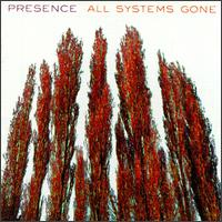 PRESENCE - All Systems Gone