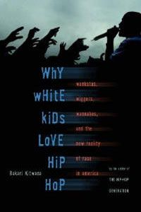 BAKARI KITWANA - Why White Kids Love Hip-Hop