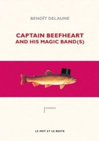 BENOIT DELAUNE - Captain Beefheart and his Magic Band(s)