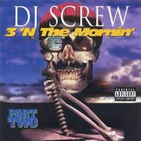 DJ SCREW - 3 'N The Mornin' Part Two