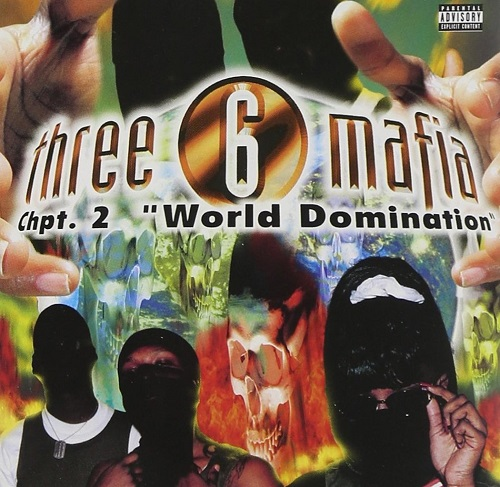 THREE 6 MAFIA - Chapter 2- World Domination