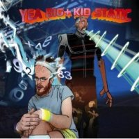 YEA BIG + KID STATIC - Yea Big + Kid Static