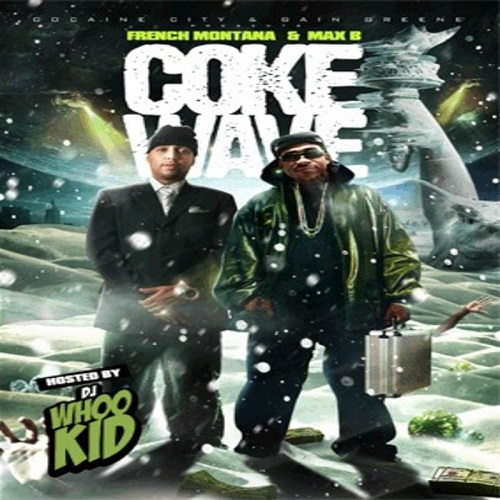 MAX B & FRENCH MONTANA - Coke Wave