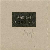 ABSURD. - Close to Distantly