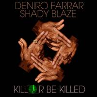 DENIRO FARRAR & SHADY BLAZE - Kill or Be Killed