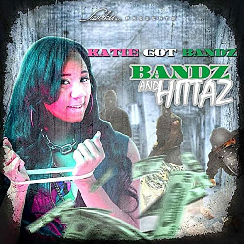 KATIE GOT BANDZ - Bandz and Hittaz