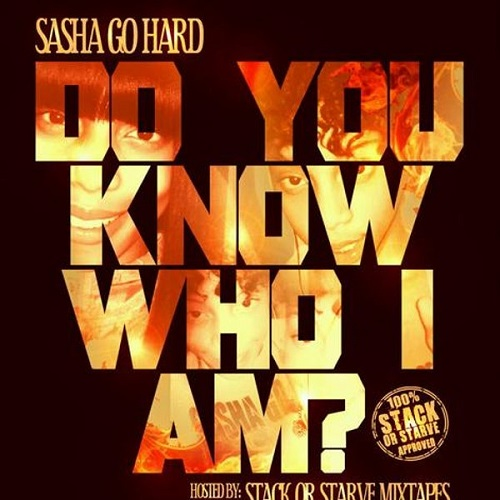 SASHA GO HARD - Do U Know Who I Am?