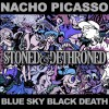 BLUE SKY BLACK DEATH & NACHO PICASSO - Stoned & Dethroned