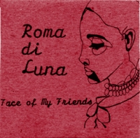 ROMA DI LUNA - Face of my Friends